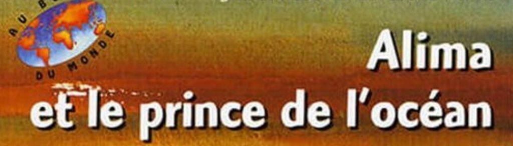Alima et le prince de l'océan : entre légende et quête initiatique (roman Jeunesse, Dapper Editions, Paris, France)
